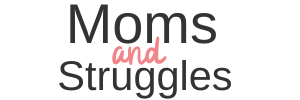 Moms And Struggles